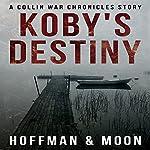 Koby's Destiny: The Collin War Chronicles, Book 0 | W.C. Hoffman,Tim Moon