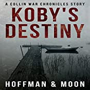 Koby's Destiny: The Collin War Chronicles, Book 0 | W.C. Hoffman, Tim Moon