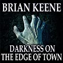 Darkness on the Edge of Town Audiobook by Brian Keene Narrated by Eric Medler