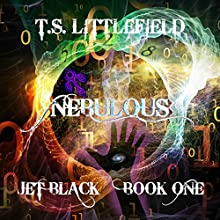 Nebulous: Jet Black, Book One (       UNABRIDGED) by T. S. Littlefield Narrated by Ray Greenley