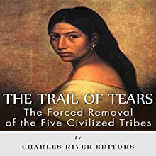 The Trail of Tears: The Forced Removal of the Five Civilized Tribes (       UNABRIDGED) by Charles River Editors Narrated by Dave Wright