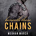 Beneath These Chains: The Beneath Series, Book 3 Audiobook by Meghan March Narrated by Sebastian York, Andi Arndt