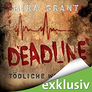 Deadline: Tödliche Wahrheit (The Newsflesh Trilogy 2) | [Mira Grant]