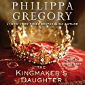 The Kingmaker's Daughter (       UNABRIDGED) by Philippa Gregory Narrated by Bianca Amato