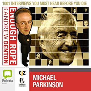 Enough Rope with Andrew Denton: Michael Parkinson | [Andrew Denton]