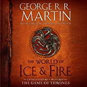 The World of Ice & Fire: The Untold History of Westeros and the Game of Thrones | George R. R. Martin, Elio Garcia, Linda Antonsson