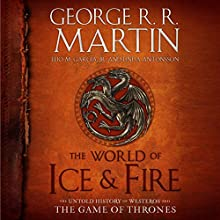 The World of Ice & Fire: The Untold History of Westeros and the Game of Thrones (       UNABRIDGED) by George R. R. Martin, Elio Garcia, Linda Antonsson Narrated by Roy Dotrice