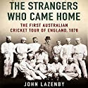 The Strangers Who Came Home: The First Australian Cricket Tour of England (       UNABRIDGED) by John Lazenby Narrated by Jonathan Coote