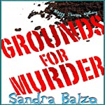 Grounds for Murder: A Maggy Thorsen Mystery (       UNABRIDGED) by Sandra Balzo Narrated by Karen Savage