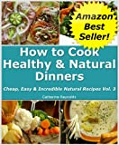 61weR1jqPpL. SL160  How to Cook Healthy & Natural Dinners (Cheap, Easy & Incredible Natural Recipes)