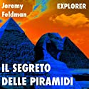 Il segreto delle piramidi [The Secret of the Pyramids] Audiobook by Jeremy Feldman Narrated by Patrizia Carlesso, Mauro Ferreri