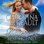 The Billionaire's Best Friend: The Sherbrookes of Newport, Volume 4 | Chrsitina Tetreault