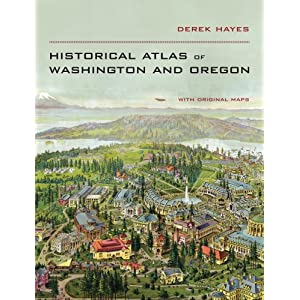 Historical Atlas of Washington and Oregon Derek Hayes