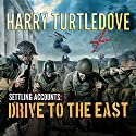 Drive to the East: Settling Accounts, Book 2 Audiobook by Harry Turtledove Narrated by Paul Costanzo