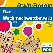 Der Wachmachwettbewerb (Bärenbude) (       ungekürzt) von Erwin Grosche Gesprochen von: Erwin Grosche, Felicitas Stein, Biggi Wanninger, Lutz Reichert, Holger Kunkel