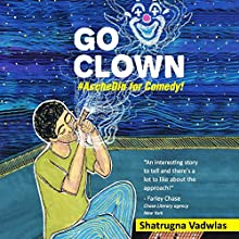 Go Clown: #AccheDin for Comedy Audiobook by Shatrugna Vadwlas Narrated by Ralston D'souza