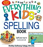 The Everything Kids' Spelling Book: Spell your way to S-U-C-C-E-S-S! (The Everything® Kids Series)