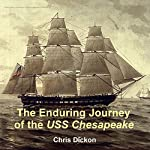 The Enduring Journey of the USS Chesapeake: Navigating the Common History of Three Nations | Chris Dickon