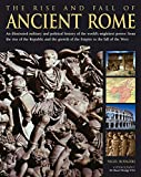 img - for The Rise and Fall of Ancient Rome: An Illustrated Military and Political History of the World's Mightiest Power From the Rise of the Republic and the Growth of the Empire to the Fall of the West book / textbook / text book