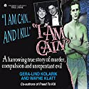 I Am Cain: True Crime (       UNABRIDGED) by Gera-Lind Kolarik Narrated by Joseph B. Kearns