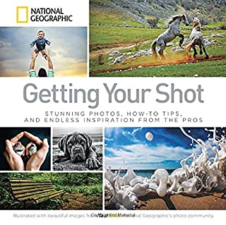 Book Cover: Getting Your Shot: Stunning Photos, How-to Tips, and Endless Inspiration From the Pros