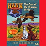 The Case of the Dinosaur Birds: Hank the Cowdog (       UNABRIDGED) by John R. Erickson Narrated by John R. Erickson