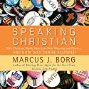 Speaking Christian: Why Christian Words Have Lost Their Meaning and Power - And How They Can Be Restored Audiobook by Marcus J. Borg Narrated by John Pruden