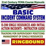 echange, troc Federal Emergency Management Agency (FEMA) - 21st Century FEMA Course Manuals - Basic Incident Command System (ICS), IS-200 Single Resources and Initial Action Incidents, I