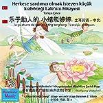 Herkese yardimci olmak isteyen küçük kizböcegi Lale'nin hikayesi. Türkçe - Çince: le yu zhu re de xiao qing ting teng teng. Tu'erqíyu - zhongwen | Wolfgang Wilhelm
