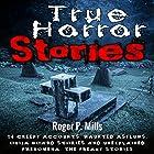 True Horror Stories: 14 Creepy Accounts: Haunted Asylums, Ouija Board Stories and Unexplained Phenomena Hörbuch von Roger P. Mills Gesprochen von: Gene Blake