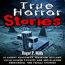True Horror Stories: 14 Creepy Accounts: Haunted Asylums, Ouija Board Stories and Unexplained Phenomena | Livre audio Auteur(s) : Roger P. Mills Narrateur(s) : Gene Blake