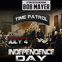 Independence Day: Time Patrol Audiobook by Bob Mayer Narrated by Eric G. Dove