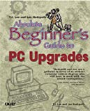 Absolute Beginner's Guide to PC Upgrades (0789724170) by T.J. Lee