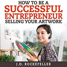 How to Be a Successful Entrepreneur Selling Your Art (       UNABRIDGED) by J.D. Rockefeller Narrated by Susan Crawford