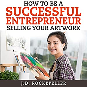 How to Be a Successful Entrepreneur Selling Your Art Audiobook