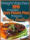 Weight Watchers 2015 Complete Zero Points Plus Program Recipes Cookbook