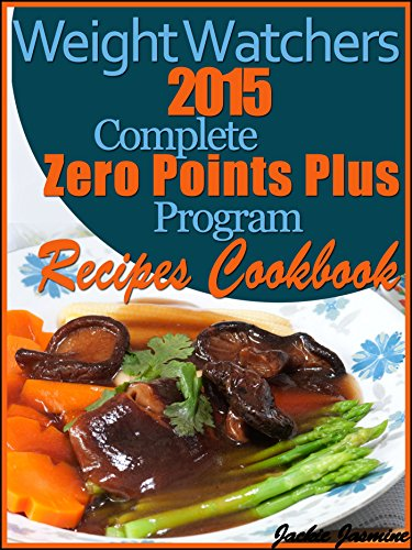 Weight Watchers 2015 Complete Zero Points Plus Program Recipes Cookbook by Jackie Jasmine
