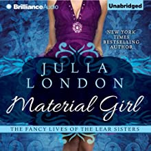 Material Girl: The Fancy Lives of the Lear Sisters, Book 1 (       UNABRIDGED) by Julia London Narrated by Natalie Ross