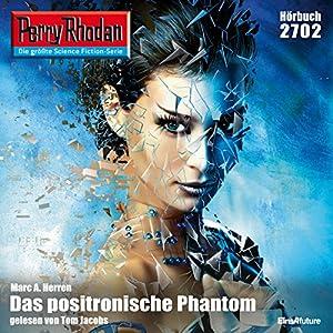 Das positronische Phantom (Perry Rhodan 2702) Hörbuch