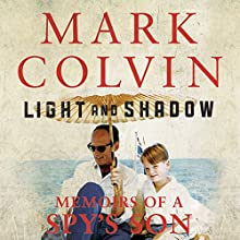 Light and Shadow: Memoirs of a Spy's Son Audiobook by Mark Colvin Narrated by Mark Colvin