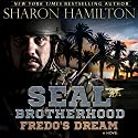 Fredo's Dream: SEAL Brotherhood Audiobook by Sharon Hamilton Narrated by J.D. Hart