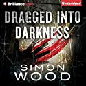 Dragged into Darkness (       UNABRIDGED) by Simon Wood Narrated by Luke Daniels, Amy McFadden