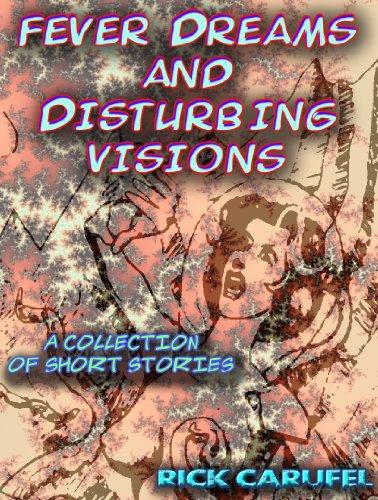 Rick Carufel - Fever Dreams and Disturbing Visions (English Edition)