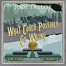 What Could Possibly Go Wrong?: The Chronicles of St. Mary's, Book 6 Audiobook by Jodi Taylor Narrated by Zara Ramm