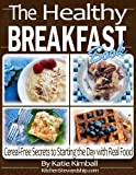 The Healthy Breakfast Book: Cereal-Free Secrets to Starting the Day with Real Food