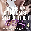 Giving My Billionaire Stepbrother a Baby 4 Audiobook by Stephanie Brother Narrated by Sierra Kline