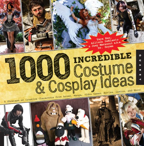 1,000 Incredible Costume and Cosplay Ideas: A Showcase of Creative Characters from Anime, Manga, Video Games, Movies, Comics, and More