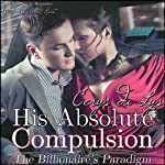 His Absolute Compulsion: The Billionaire's Paradigm, Book 3 (The Billionaire's Ultimatum, Book Two) | Cerys du Lys