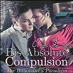 His Absolute Compulsion: The Billionaire's Paradigm, Book 3 (The Billionaire's Ultimatum, Book Two) | Cerys du Lys