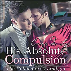His Absolute Compulsion: The Billionaire's Paradigm, Book 3 (The Billionaire's Ultimatum, Book Two) Audiobook
